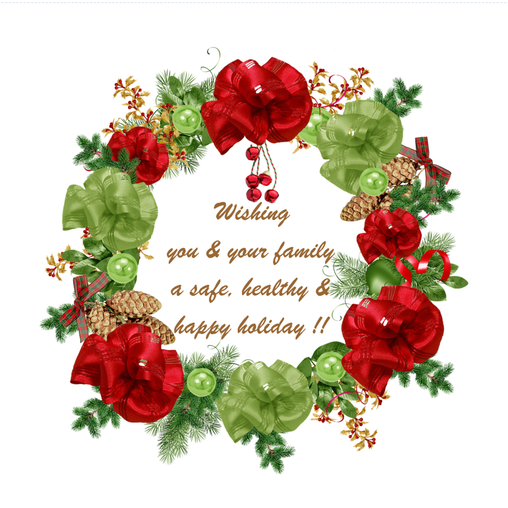 Wreath with message: Wishing you & your family a safe, healthy & happy holiday !!